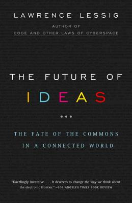 The Future of Ideas By Lessig, Lawrence