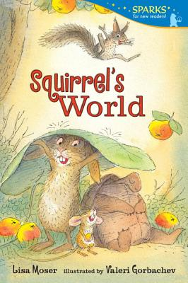 Squirrel's World By Moser, Lisa/ Gorbachev, Valeri (ILT)